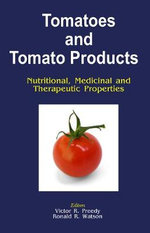Tomatoes and Tomato Products : Nutritional, Medicinal and Therapeutic Properties - V R Preedy