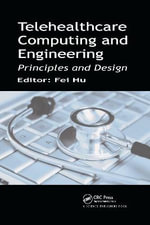 Telehealthcare Computing and Engineering : Principles and Design - Fei Hu