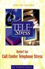 Tele-stress : Relief for Call Center Stress - Stephen Coscia