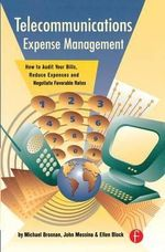 Telecommunications Expense Management : How to Audit Your Bills, Reduce Expenses, and Negotiate Favorable Rates - Michael Brosnan