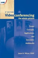Videoconferencing : the Whole Picture - James R. Wilcox