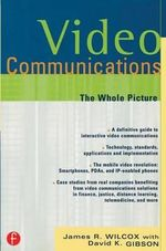 Video Communications : The Whole Picture - James R. Wilcox