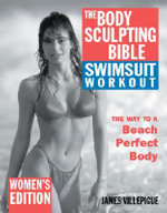 The Body Sulpting Bible Swimsuit Workout Edition for Women : The Way to the Perfect Beach Body - James Villepigue
