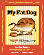 My Fat Dog : Ten Simple Steps to Help Your Pet Lose Weight for a Long and Happy Life - M. Garvey