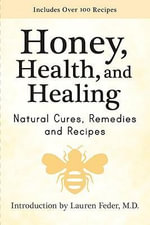 The Healing Power of Honey : Natural Cures and Remedies from the Amazing Bee - Nathaniel Altman