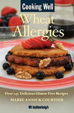 Wheat Allergies : 150 Quick and Gluten-Free Recipes - Marie-Annick Courtier