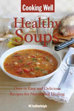 Cooking Well: Healthy Soups : Over 100 Easy and Delicious Recipes for Nutritional Healing - Anna Krusinski