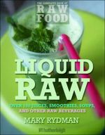 Liquid Raw : Over 100 Juices, Smoothies, Soups, and Other Raw Beverages Recipes - Lisa Montgomery