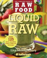 Liquid Raw : Over 125 Juices, Smoothies, Soups, and other Raw Beverages - Lisa Montgomery