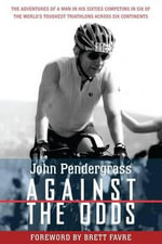 Against the Odds : The Adventures of a Man in His Sixties Competing in Six Ironman Triathlons Across Six Continents - John L. Pendergrass