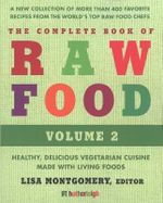 The Complete Book of Raw Food: Volume 2 : Healthy, Delicious Vegetarian Cuisine Made with Living Foods - Anna Krusinski