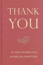 Thank You : 101 Ways to Practice Effortless Gratitude - June Eding