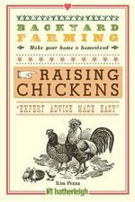 Backyard Farming: Raising Chickens : From Building Coops to Collecting Eggs and More - Kim Pezza