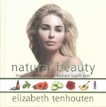 Natural Beauty : Homemade Recipes for Radiant Skin & Hair - Elizabeth Tenhouten