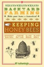 Backyard Farming: Keeping Honey Bees : From Hive Management to Honey Harvesting and More - Kim Pezza