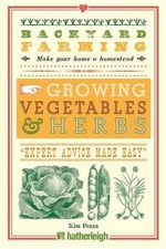 Backyard Farming: Growing Vegetables & Herbs : From Planting to Harvesting and More - Kim Pezza