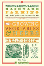 Backyard Farming : Growing Vegetables & Herbs: From Planting to Harvesting and More - Kim Pezza