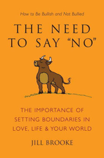 The Need to Say No : The Importance of Setting Boundaries in Love, Life, & Your World - How to Be Bullish and Not Bullied - Jill Brooke
