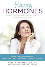 Happy Hormones : The Natural Treatment Programs for Weight Loss, PMS, Menopause, Fatigue, Irritability, Osteoporosis, Stress, Anxiety, Thyroid Imbalanc - Kristy Vermeulen
