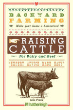 Backyard Farming : Raising Cattle for Dairy and Beef - Kim Pezza