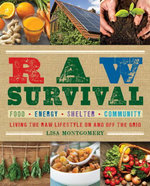 Raw Survival : Living the Raw Lifestyle On and Off the Grid - Lisa Montgomery