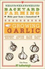 Backyard Farming : Growing Garlic - Kim Pezza