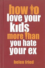 How to Love Your Kids More Than You Hate Your Ex - Helen Fried