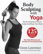 Body Sculpting with Yoga : Take Yoga Up to the Next Level! - Gwen Lawrence