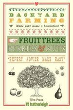 Backyard Farming : Fruit Trees, Berries & Nuts - Kim Pezza