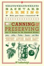 Backyard Farming: Canning & Preserving : Over 75 Recipes for the Homestead Kitchen - Kim Pezza