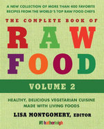 The Complete Book of Raw Food, Volume 2 : A New Collection Of More Than 400 Favorite Recipes From The World's Top Raw Food Chefs