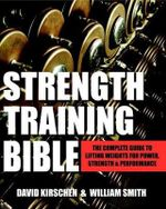 Strength Training Bible : Comprehensive Guide to Weight Lifting Exercises - David Kirschen