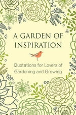 A Garden of Inspiration : Quotations for Lovers of Gardening and Growing - Jo Brielyn