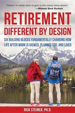 Retirement : Different by Design: Six Building Blocks Fundamentally Changing How Life After Work is Viewed, Planned For, and Lived - Rick Ph.D. Steiner
