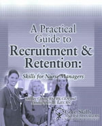 Practical Guide to Recruitment and Retention : Skills for Nurse Managers - Shelley Cohen