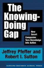 The Knowing-Doing Gap : How Smart Companies Turn Knowledge into Action - Jeffrey Pfeffer