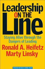 Leadership on the Line : Staying Alive Through the Dangers of Leading - Ronald A. Heifetz