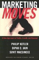 Marketing Moves : A New Approach to Profits, Growth and Renewal - Philip Kotler