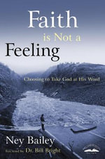 Faith is Not a Feeling : Choosing to Take God at His Word - Ney Bailey
