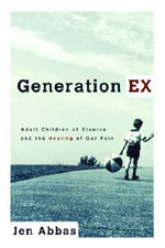 Generation Ex : Adult Children of Divorce and the Healing of Our Pain - Jen Abbas