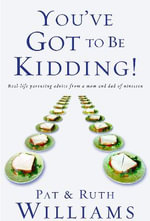 You've Got to be Kidding! : Real-Life Parenting Advice from a Mom and Dad of Nineteen - Pat Williams