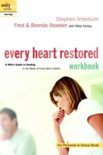 Every Heart Restored Workbook : A Wife's Guide to Healing in the Wake of Every Man's Battle - Stephen Arterburn