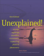 Unexplained! : Strange Sightings, Incredible Occurrences and Puzzling Physical Phenomena - Jerome Clark