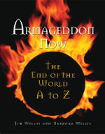 Armageddon Now : The End of the World A-to-Z - Jim Willis