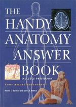 The Handy Anatomy Answer Book - Naomi E. Balaban