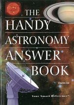 The Handy Astronomy Answer Book : VISIBLE INK - Charles Liu