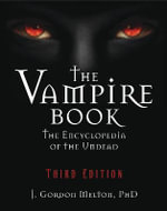 The Vampire Book : The Encyclopedia of the Undead - 3rd Edition - J. Gordon Melton