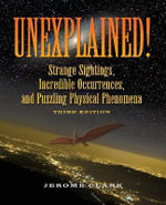Unexplained! : Strange Sightings, Incredible Occurrences, & Puzzling Physical Phenomena - Jerome Clark