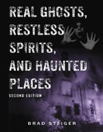 Real Ghosts, Restless Spirits, & Haunted Places - Brad Steiger