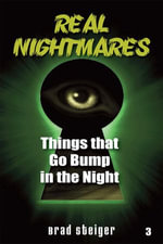 Real Nightmares (Book 3) : Things That Go Bump in the Night - Brad Steiger